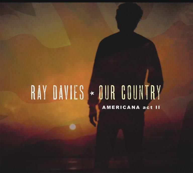 Ray Davies / Our Country - Americana act II / Legacy