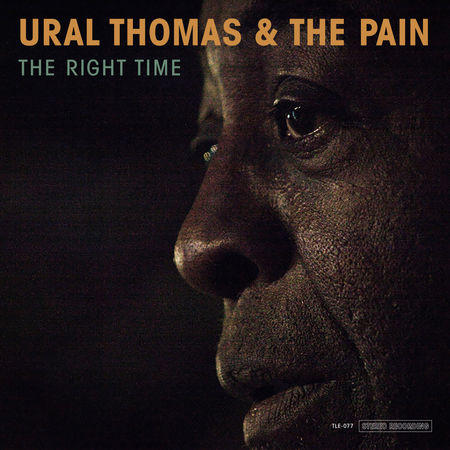 Ural Thomas & The Pain / The Right Time / Tender Loving Empire
