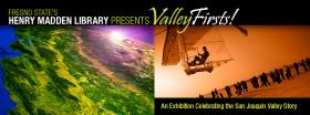 Valley Firsts will be held at the Henry Madden Library at Fresno State from September 14 to December 15.