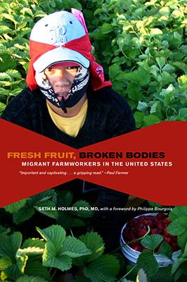 "Seth Holmes book ""Fresh Fruit, Broken Bodies: Migrant Farmworkers in the United State"" takes a look into the lives of migrant workers on the West Coast."