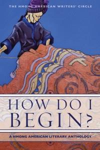 How Do I Begin, a new anthology of work by Hmong American writers.