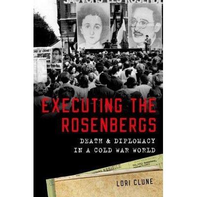 Executing The Rosenbergs, by Fresno State Professor Lori Clune