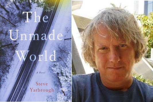Steve Yarbrough's new novel The Unmade World is set, in part, in Fresno