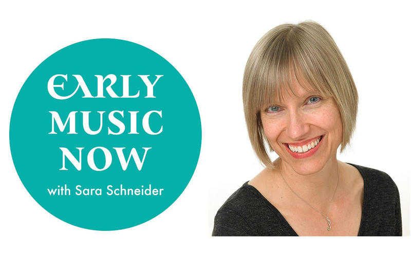Early Music Now with Sara Schneider can be heard Sundays at noon starting December 9, 2018