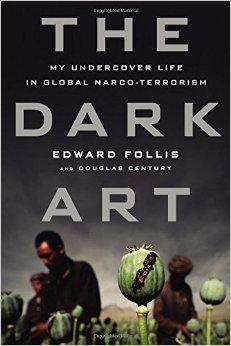 'The Dark Art: My Undercover Life in Global Narco-Terrorism' by Edward Follis