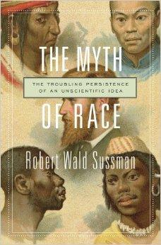 'The Myth of Race: The Troubling Persistence of an Unscientific Idea' by Robert Wald Sussman