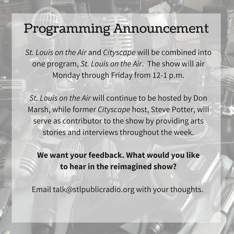 As of Jan. 11, Cityscape will join with St. Louis on the Air to bring you a show that better serves St. Louis
