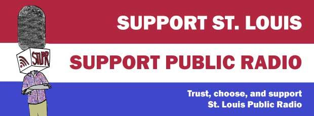 Support St. Louis, support public radio. Trust, choose, and support St. Louis Public Radio