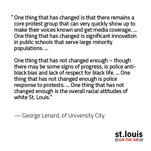 We asked listeners to share what changes they've seen in the St. Louis region and their own lives in the three years since the police shooting death of Michael Brown Jr. in Ferguson. Click through the slideshow to read some of their thoughts.