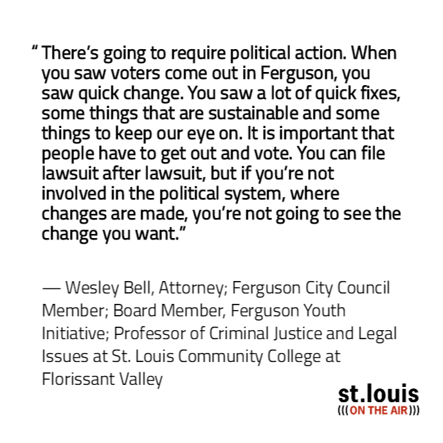 We asked listeners to share what changes they've seen in the St. Louis region and their own lives in the three years since the police shooting death of Michael Brown Jr. in Ferguson. Wesley Bell was one of the panelists on Wednesday's program.