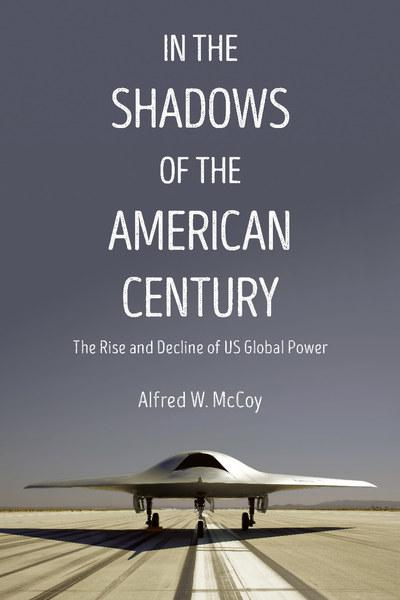 "Alfred McCoy, ""In the Shadows of the American Century: The Rise and Decline of US Global Power,"" offered in Forthright Radio, pledge of $150 or more"