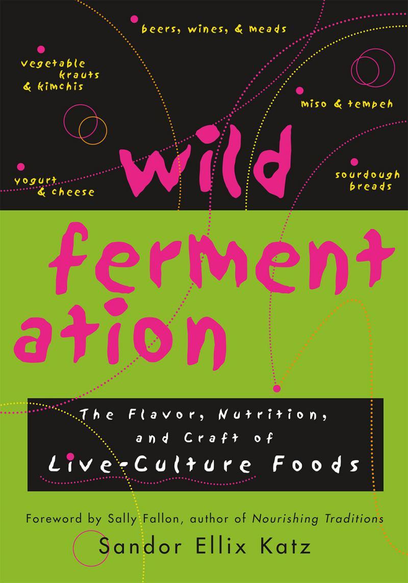 Sandor Ellix Katz, Wild Fermentation, 2003 ($150 Donation)