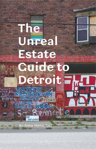 "Herscher's new book ""The Unreal Estate Guide to Detroit,"" is out on digitalculturebooks"