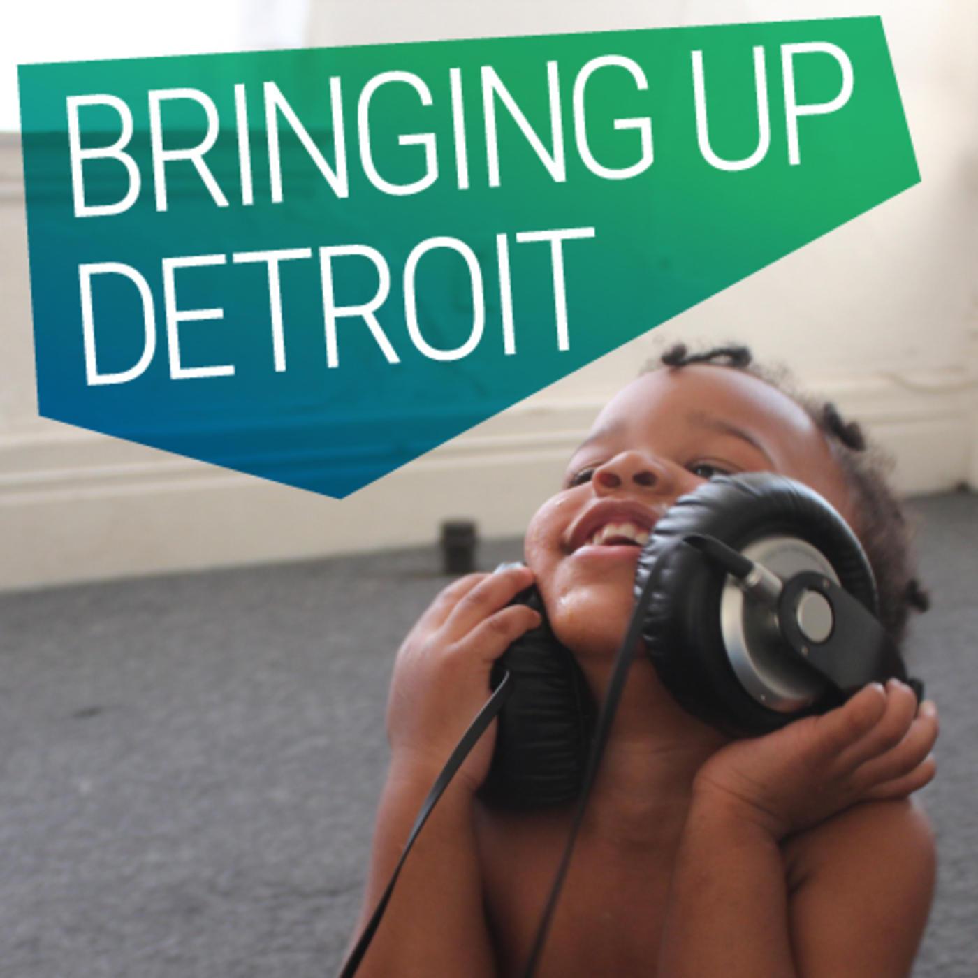 Bringing Up Detroit