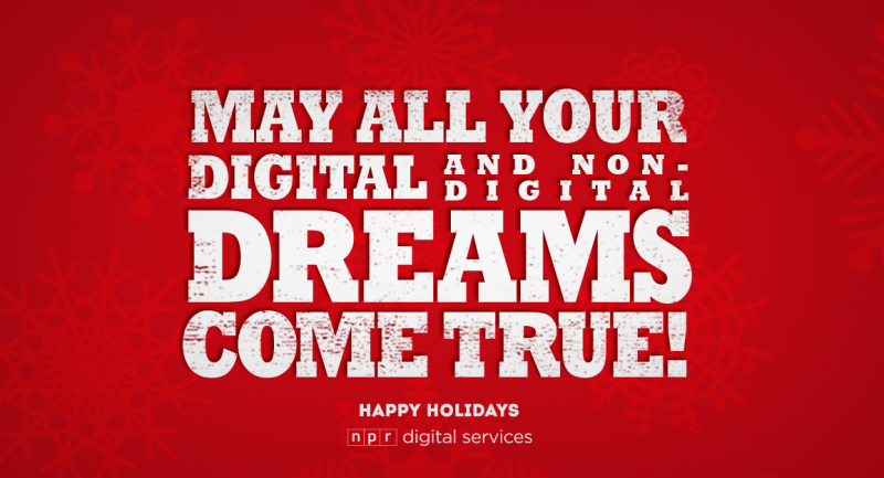 Happy Holidays! May all your digital and non-digital dreams come true.