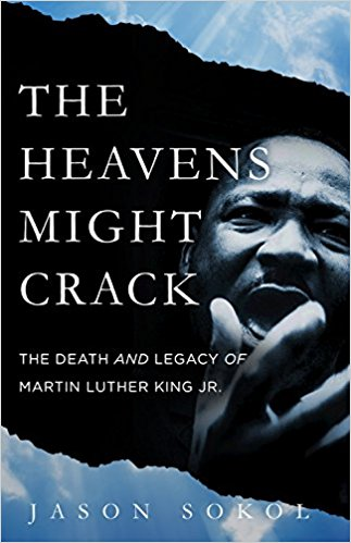 The Heavens Might Crack The Death And Legacy Of Martin Luther King