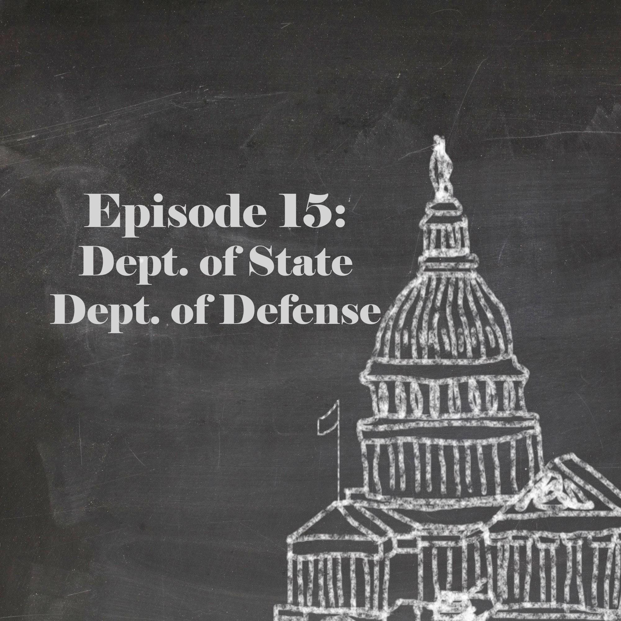 Episode 15: Department of State & Department of Defense | New ...