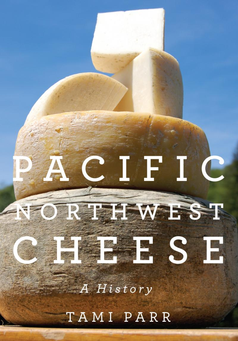 """Pacific Northwest Cheese: A History"""