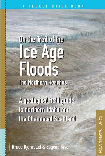 "On the Trail of the Ice Age Floods: The Northern Reaches"" is a geological field guide to northern Idaho and the Northwest's channeled scabland."