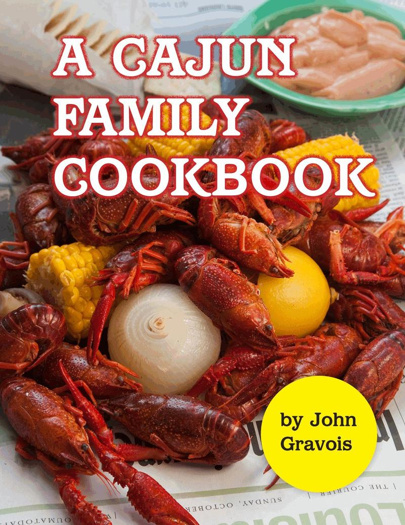 Cajun Family Cookbook - $35 donation. John Gravois was born in Lafayette, raised in Houma, La., and proud of it. His new book, A Cajun Family Cookbook, spreads the joy of regional cuisine as practiced by his relatives.