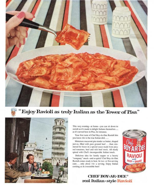 "<strong>""Enjoy Ravioli as truly Italian as the Tower of Pisa,""</strong> read a Chef Boyardee ad that ran in <em>Ladies' Home Journal.</em> <a href=""http://media.npr.org/assets/artslife/arts/2011/05/boyardee-ad_custom.jpg"">Click here to see a larger version of the ad.</a>"