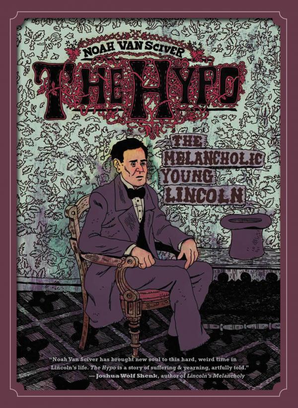Cover of <em>The Hypo: The Melancholic Young Lincoln</em> © 2012 Noah Van Sciver.