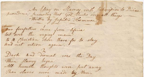 "The first two stanzas of Jupiter Hammon's poem. Part of it reads, ""Dark and dismal was the day/ when slavery began/ All humble thoughts were put away/ Then slaves were made by man."""