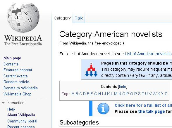 "The <a href=""http://en.wikipedia.org/w/index.php?title=Category:American_novelists"">""American novelists</a>"" category on Wikipedia now includes a controversial subcategory: ""<a href=""http://en.wikipedia.org/wiki/Category:American_women_novelists"">American women novelists</a>."""