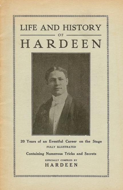 "Hardeen self-published an autobiographical booklet, ""Life and History of Hardeen: 20 Years of an Eventful Career on the Stage."" It includes the story of his escape from a straitjacket in full view of an audience."