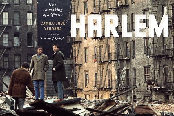 Camilo José Vergara's new book is titled <em>Harlem: The Unmaking of a Ghetto.</em>