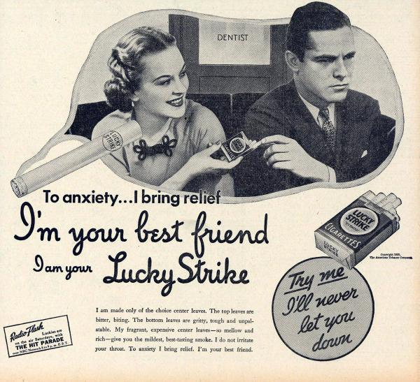 Lucky Strike advertised its cigarettes as an antidote for anxiety. The tobacco industry was particularly interested in the research of scientists whose work suggested that heart disease could be blamed on stress rather than cigarettes. Lucky Strike, 1935.