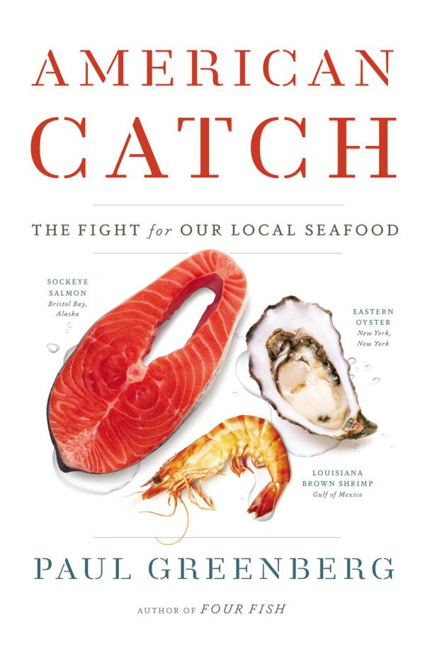 "Greenberg's ""American Catch: The Fight for Our Local Seafood"" was released last month."
