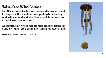 """One of the main drawbacks of wind chimes is the irritating sound that they make. ... Our patented quiet wind chimes use noise-canceling technology to take the 'chime' out of wind chime ... giving you peace of mind."""