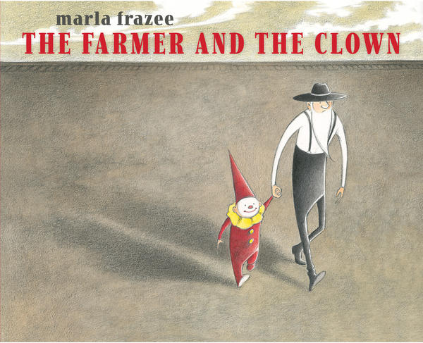 <em>Excerpted from</em><em> </em>The Farmer and the Clown <em>by Marla Frazee. Copyright 2014 by Marla Frazee. Excerpted by permission of Beach Lane Books, an imprint of Simon & Schuster Children's Publishing Division.</em>