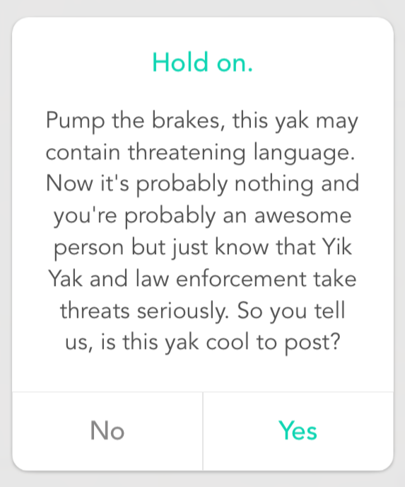 Yik Yak automatically displays a pop-up warning if a user attempts to post a message that contains a threatening word.