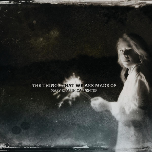 Mary Chapin Carpenter, <em>The Things That We Are Made Of</em>