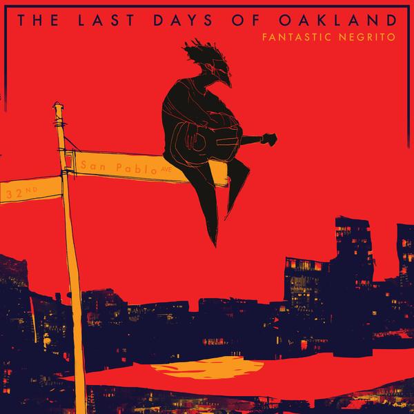 Fantastic Negrito, <em>The Last Days Of Oakland</em>