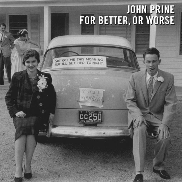 John Prine,<em> For Better, Or Worse</em>.