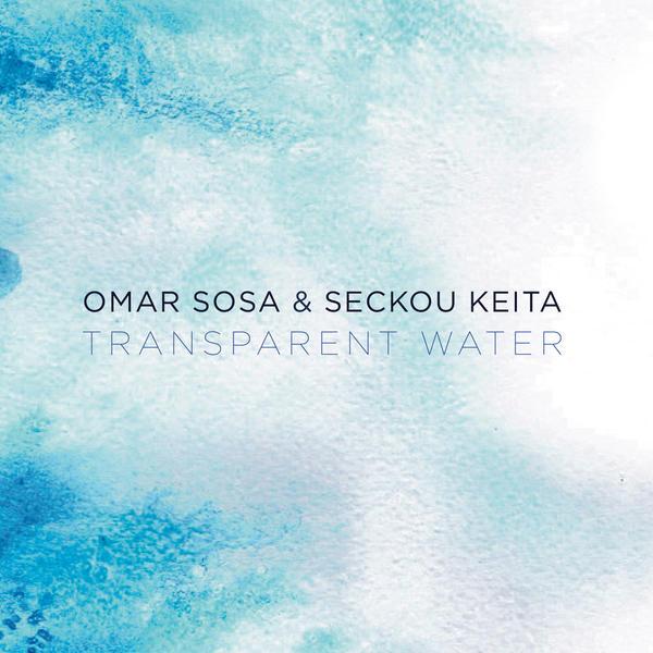 Omar Sosa & Seckou Keita: <em>Transparent Water</em>