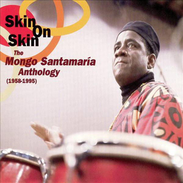 <em>Skin On Skin: The Mongo Santamaria Anthology</em>.
