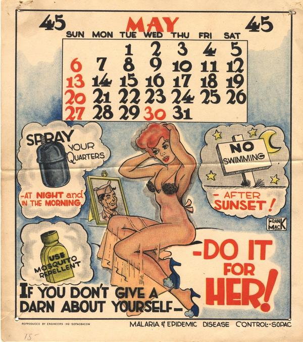 One mosquito bite could ruin a GI's chance of returning to the pleasures back home. The artist Frank Mack designed these malaria pinup calendars given to troops in the Pacific during World War II.