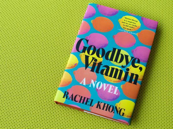 Goodbye, Vitamin, by Rachel Khong.