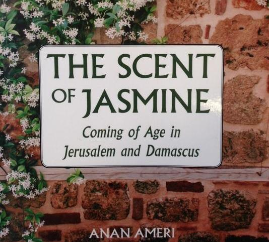 """The Scent of Jasmine: Coming of Age in Jerusalem and Damascus"" by Anan Ameri"