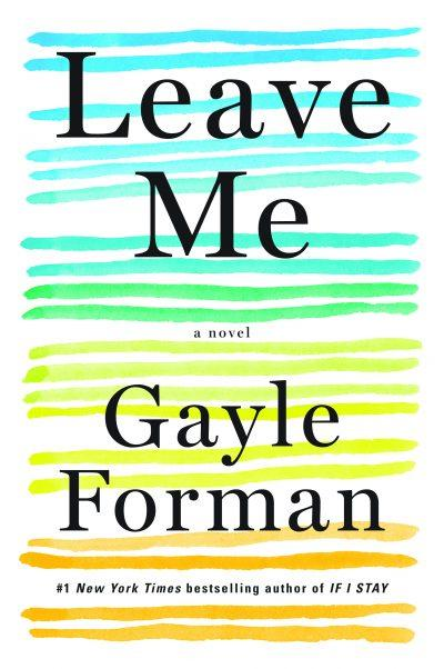 "The cover of ""Leave Me,"" by Gayle Forman. (Courtesy of Algonquin Books)"