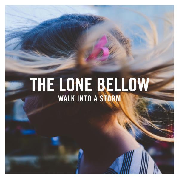 The Lone Bellow, <em>Walk Into A Storm.</em>