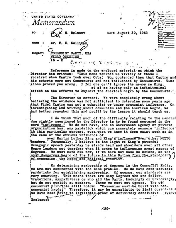 "An FBI memo sent two days after the March on Washington identified Martin Luther King as ""the most dangerous Negro of the future in this nation."" <a href=""http://www.npr.org/assets/news/2013/mlk-fbi-memo.pdf""> Click here</a> to read a page of the original memo, <a href=""http://vault.fbi.gov/Martin%20Luther%20King%2C%20Jr."">and here</a> for a collection of FBI material on King."