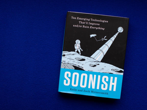 'Soonish: Ten Emerging Technologies That'll Improve and/or Ruin Everything' by Kelly and Zach Weinersmith