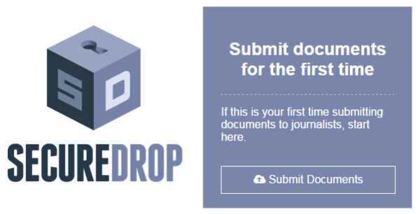 SecureDrop, created by the Freedom of the Press Foundation, was designed for newsrooms to accept anonymous tips.