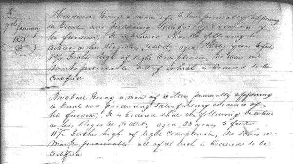 """""""Michael Goings, a man of colour personally appearing in Court and producing satisfactory evidence of his freedom. It is ordered that the following be entered as his Register. To wit, aged 23 years 5 feet 11 1/2 inches high of light complexion. No scars no marks perceivable all of which is ordered to be certified."""""""