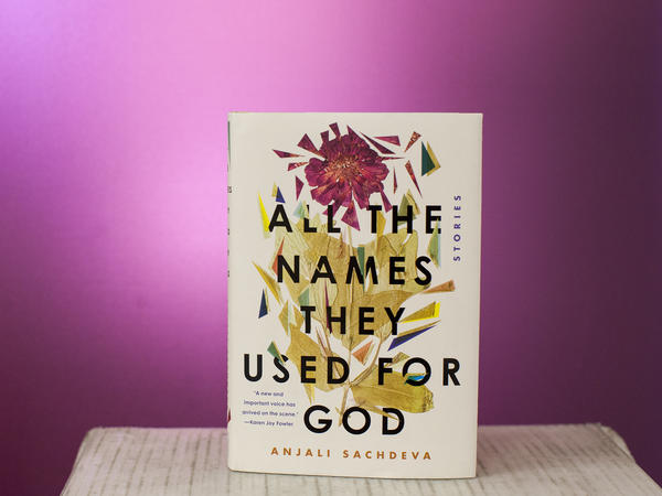 """""""All The Names They Used For God,"""" by Anjali Sachdeva."""